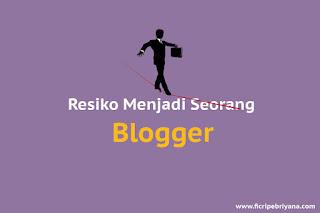 Resiko Yang Harus Diterima Jika Menjadi Seorang Blogger