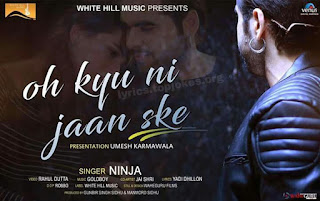 "OH KYU NI JAAN SAKE SONG: A Romantic track is sung by ""Main Kalla Kalla Thokda Reha"" Singer Ninja music by Goldboy and lyricsted by Yadi Dhillon."