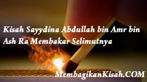 Kisah Sayydina Abdullah bin Amr bin Ash Ra Membakar Selimutnya