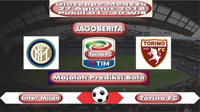 Prediksi Bola Inter Milan vs Torino 27 Agustus 2018