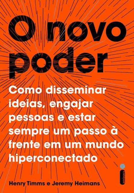 O novo poder Como disseminar ideias, engajar pessoas e estar sempre um passo à frente em um mundo hiperconectado - Henry Timms, Jeremy Heimans.jpg