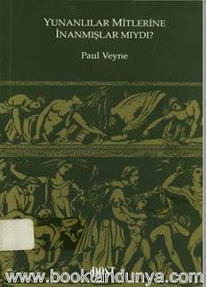 Paul Veyne - Yunanlılar Mitlerine İnanmışlar mıydı?
