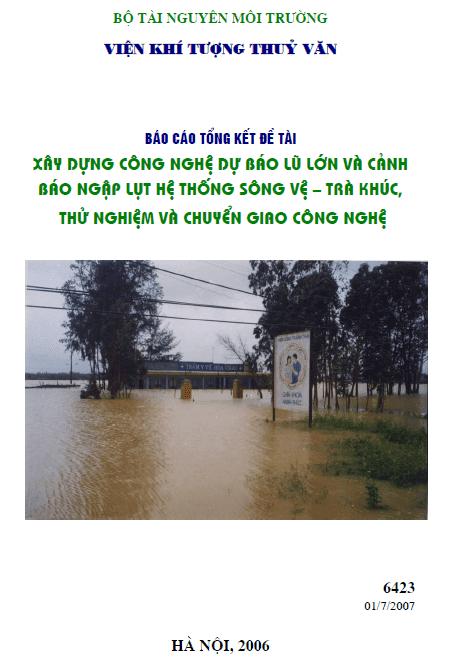 Xây dựng công nghệ dự báo lũ và cảnh báo ngập lụt hệ thống sông Vệ - Trà Khúc, thử nghiệm và chuyển giao công nghệ