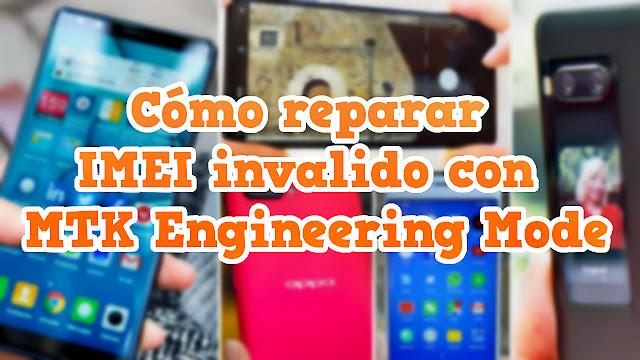 Reparar IMEI invalido con MTK Engineering Mode