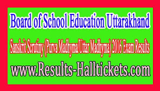 Board of School Education Uttarakhand Sanskrit Scrutiny (Purva Madhyma/Uttar Madhyma) 2016 Exam Results