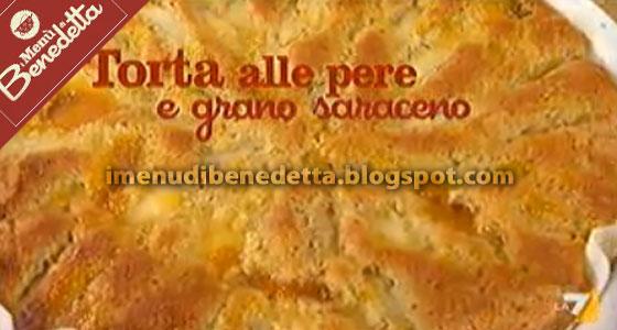 Torta Di Pere Al Grano Saraceno La Ricetta Di Benedetta Parodi