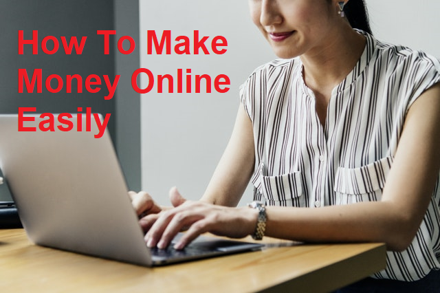 How To Make Money Online Easily