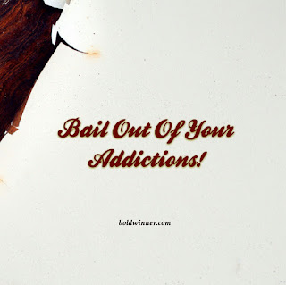 Bail Out of Your Addictions