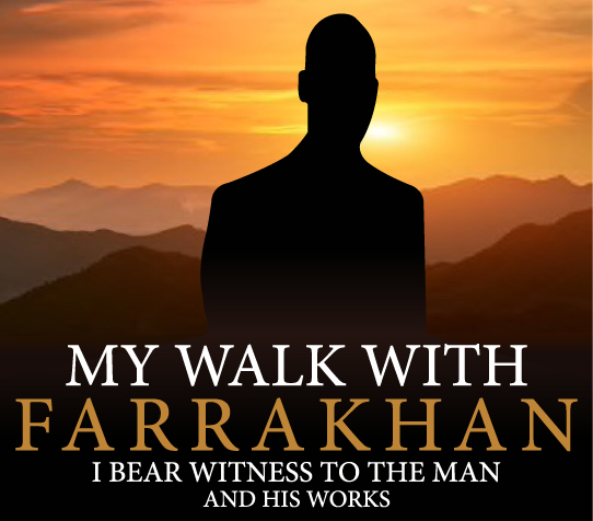 My Walk With Farrakhan Blog: I Bear Witness To The Man And His Works