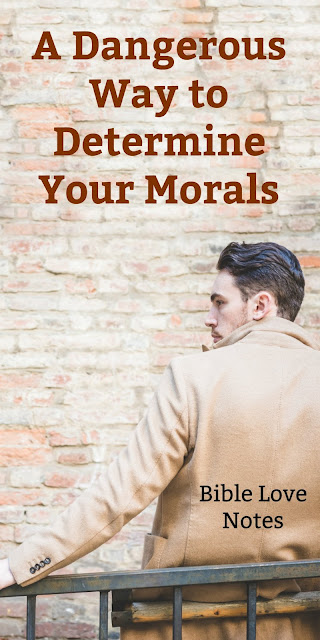 Some Christians are determining their moral values in a very dangerous way. This 1-minute devotion explains. #BibleLoveNotes #Bible