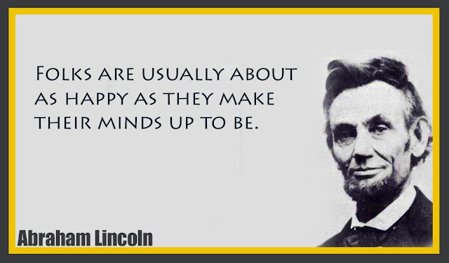 Folks are usually about as happy as they make their minds up to be Abraham Lincoln quotes