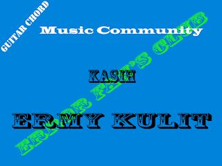 Chord Gitar Ermy Kulit | Kasih