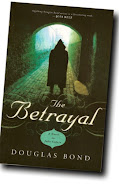 The Betrayal, a novel on John Calvin, by Douglas Bond