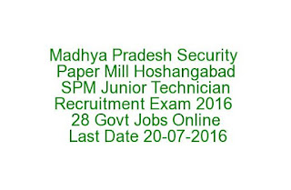 Madhya Pradesh Security Paper Mill Hoshangabad SPM Junior Technician Recruitment Exam 2016 28 Govt Jobs Online Last Date 20-07-2016