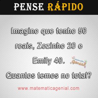 Imagino que tenho reais, Zezinho 20 e Emily 40. Quantos temos no total?
