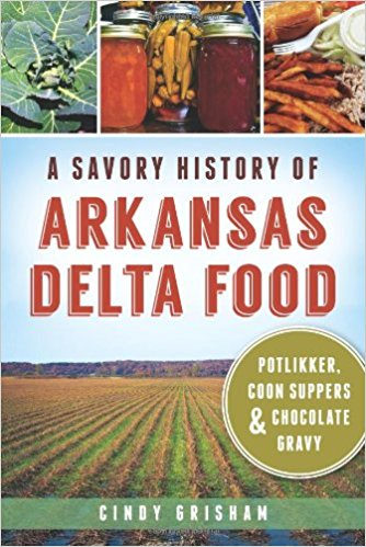 A SAVORY HISTORY OF ARKANSAS DELTA FOOD