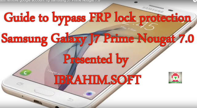 Guide To Bypass Remove Google Account Protection Frp Samsung Galaxy J7 Prime