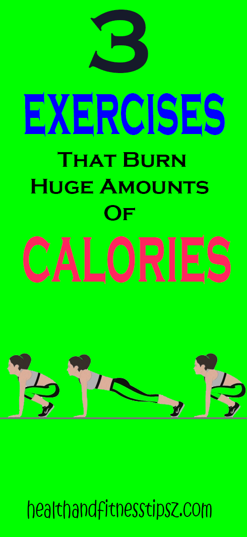 3 Exercises That Burn Huge Amounts Of Calories