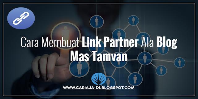Cara Membuat Link Partner Ala Blog Mas Tamvan