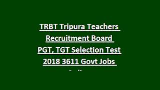 TRBT Tripura Teachers Recruitment Board PGT, TGT Recruitment 2018 3611 Govt Jobs Online