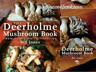 THE DEERHOLME MUSHROOM BOOK - FROM FORAGING FEASTING By Bill Jones