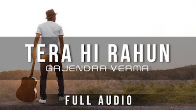Tera Hi Rahun Chords - Gajendra Verma