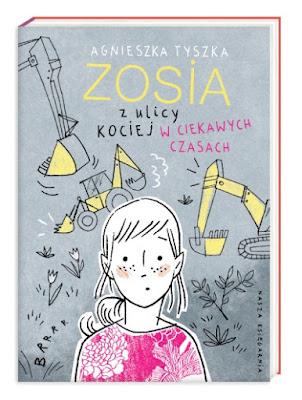 Agnieszka Tyszka. Zosia z ulicy Kociej w ciekawych czasach.
