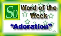 Word of the week - Adoration