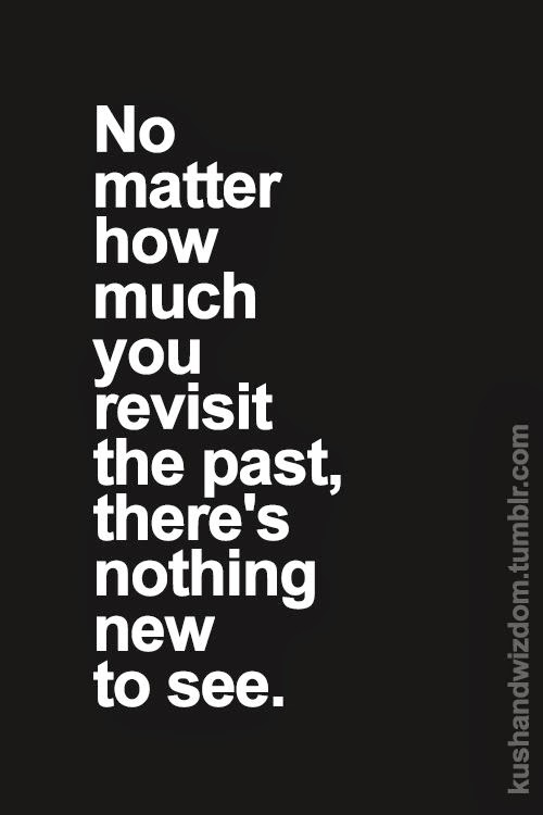 """""""The past is never dead. It's not even past."""""""