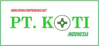 Loker SMK Terbaru PT Koti Indonesia Operator Produksi