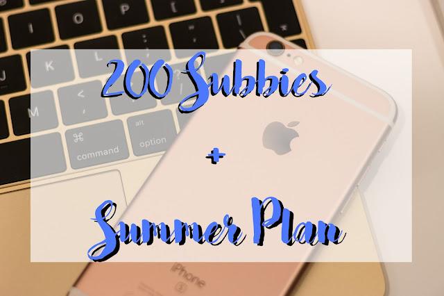 200 subbies + Summer Posting Schedule