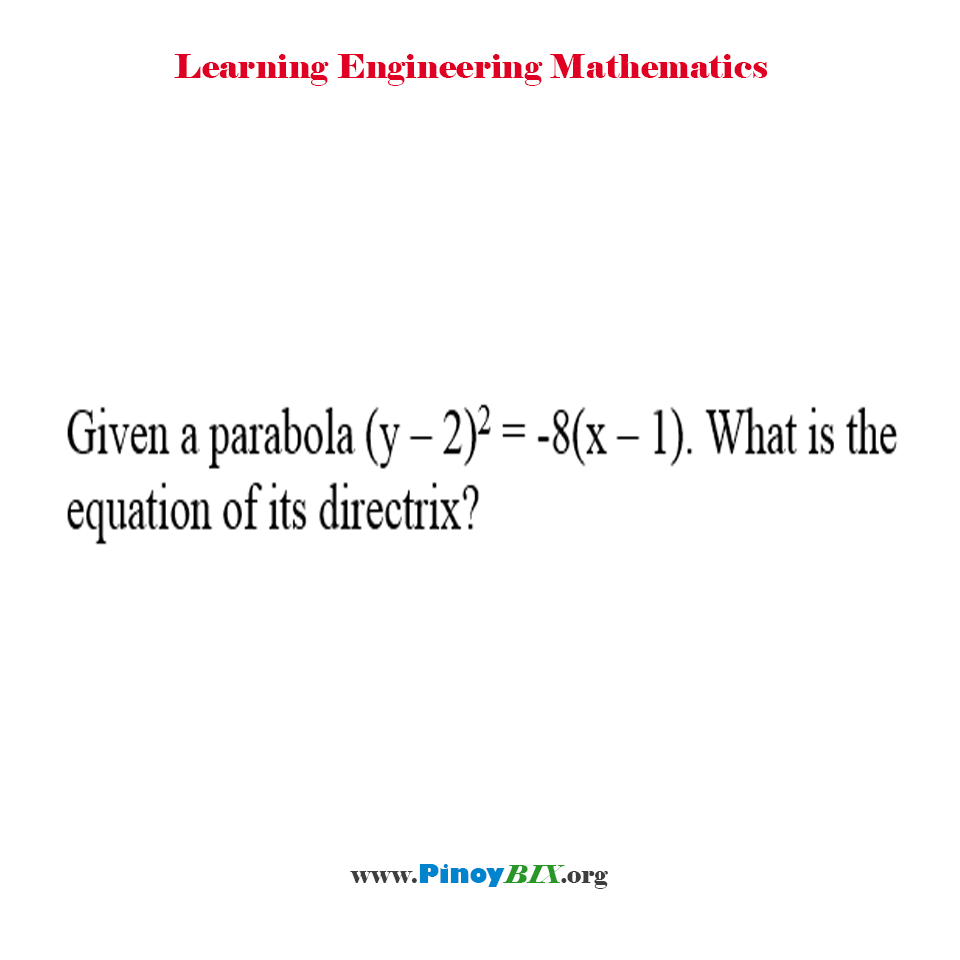 Given a parabola (y – 2)^2 = -8(x – 1). What is the equation of its directrix?