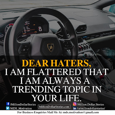 DEAR HATERS, I AM FLATTERED THAT I AM ALWAYS A TRENDING TOPIC IN YOUR LIFE.