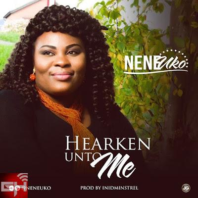 Music: Hearken Unto Me – Nene Uko
