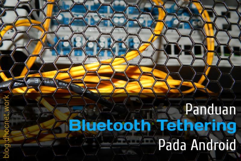 Cara Tethering Dengan Bluetooth Pada Android