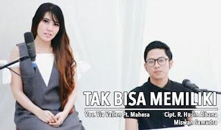Lirik : Via Vallen feat. Mahesa - Tak Bisa Memiliki