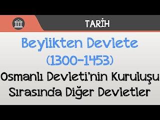 Beylikten Devlete Osmanlı (1300-1453)