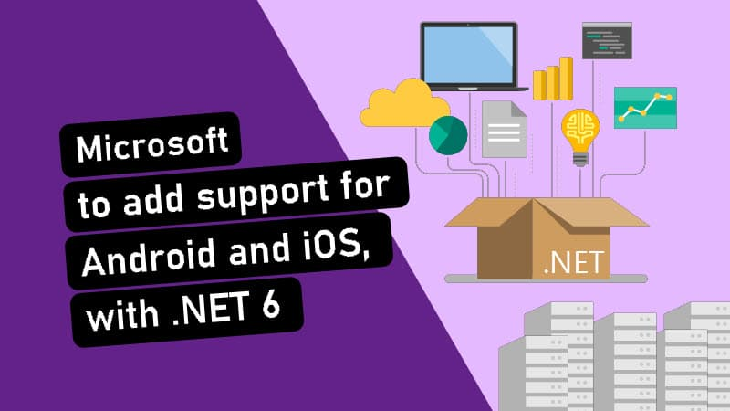 Microsoft to add support for Android and iOS, with .NET 6