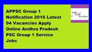 APPSC Group 1 Notification 2016 Latest 94 Vacancies Apply Online Andhra Pradesh PSC Group 1 Service Jobs