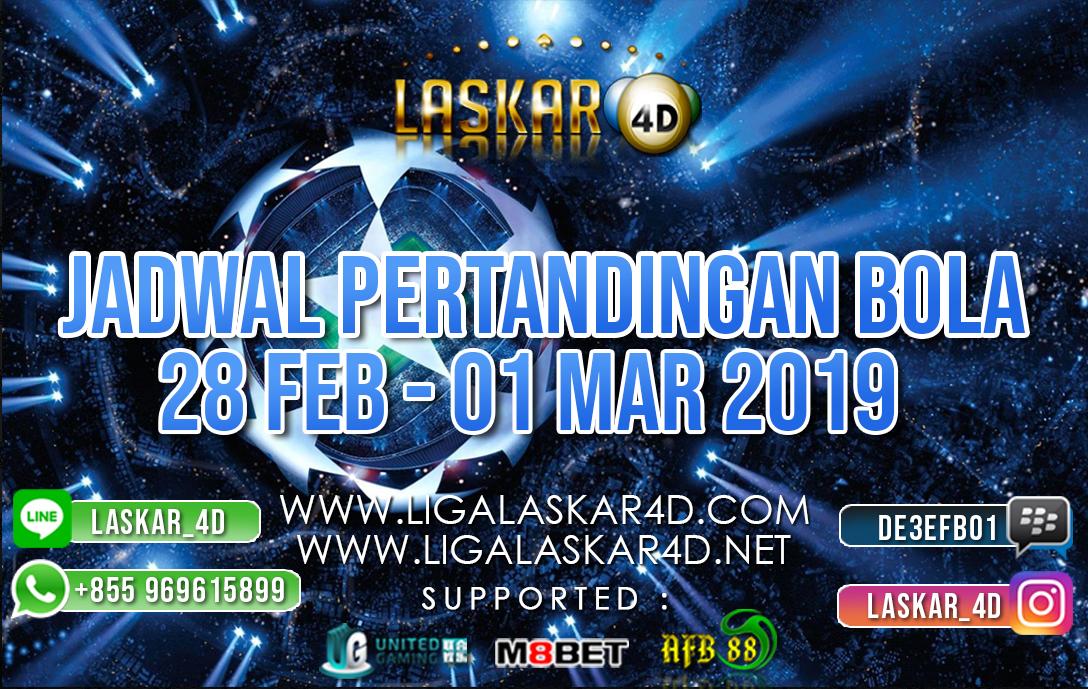JADWAL PERTANDINGAN BOLA 28 FEB – 01 MARET 2019