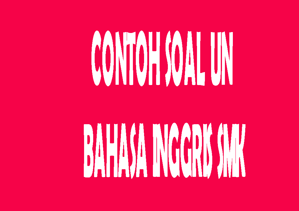 Contoh Soal Un Bahasa Inggris Smk Sumber Soal