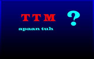 Pengertian TTM
