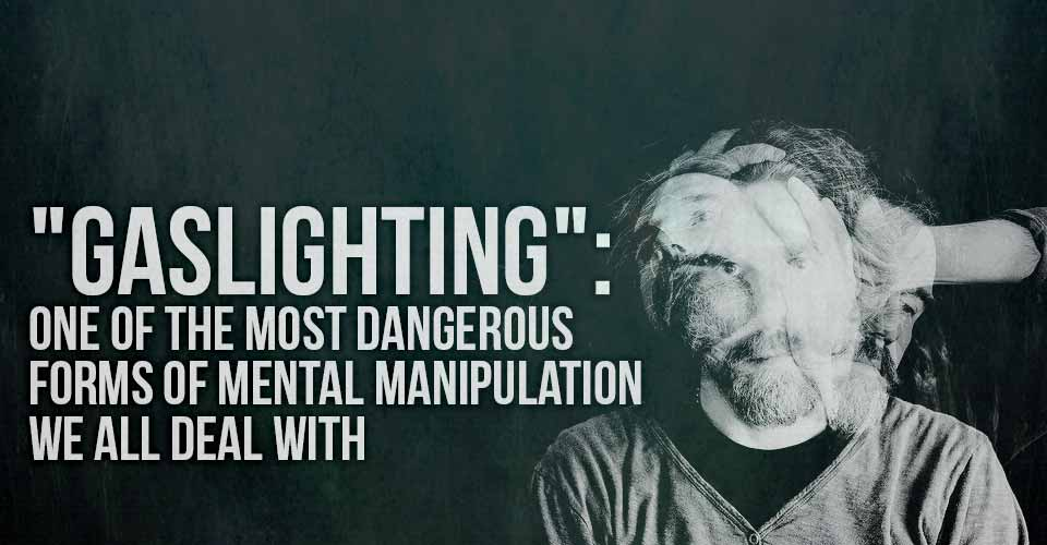 'Gashlighting': One Of The Most Dangerous Forms Of Mental Manipulation We All Deal With