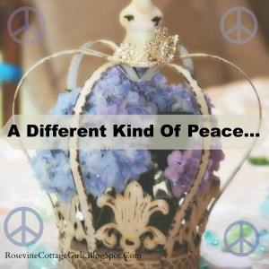 A different kind of peace by Rosevine Cottage Girls, photo credit Cheyenne @ RosevineCottageGirls.com