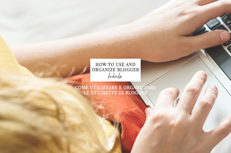 Come utilizzare e organizzare le etichette di Blogger
