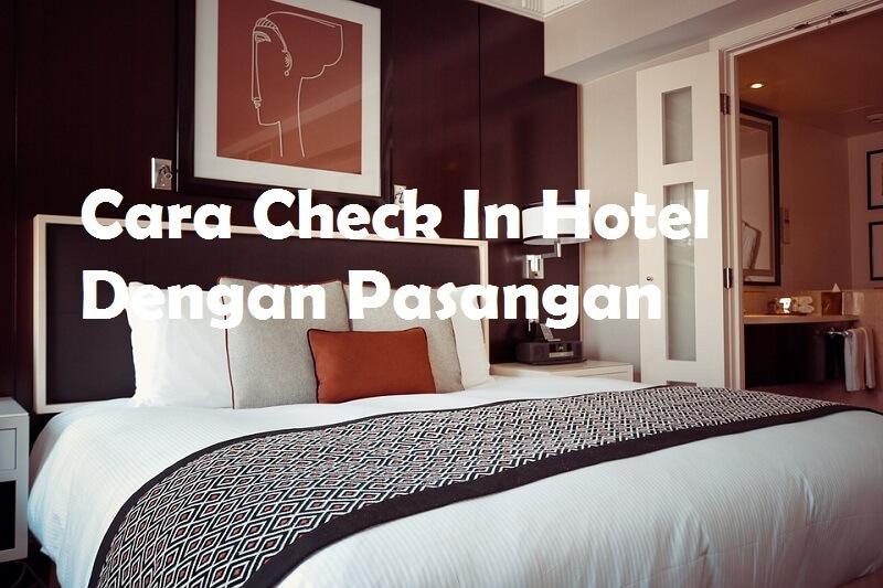 Cara Check In Hotel Dengan Pasangan