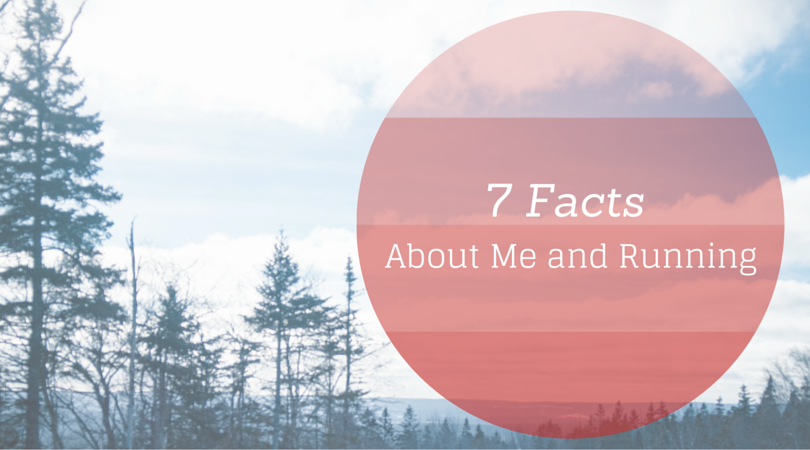 7 Facts About Me and Running