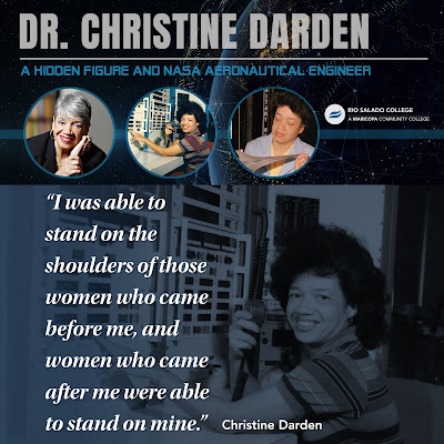 Dr. Darden event poster featuring images of her through the years.  Text: Dr. Christine Darden: A Hidden Figure and NASA aeronautical engineer.  Quote: I was able to stand on the shoulders of those women who came before me, and women who came after me were able to stand on mine.""