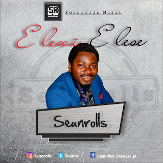 [DOWNLOAD MP3]: Seunrolls - Elewi Elese