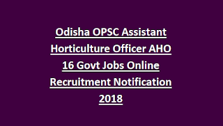 Odisha OPSC Assistant Horticulture Officer AHO 16 Govt Jobs Online Recruitment Notification 2018